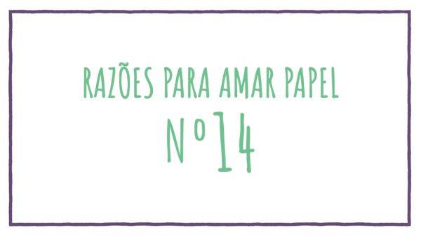 Razões para Amar Papel nº14
