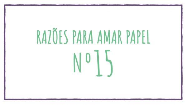 Razões para Amar Papel nº15