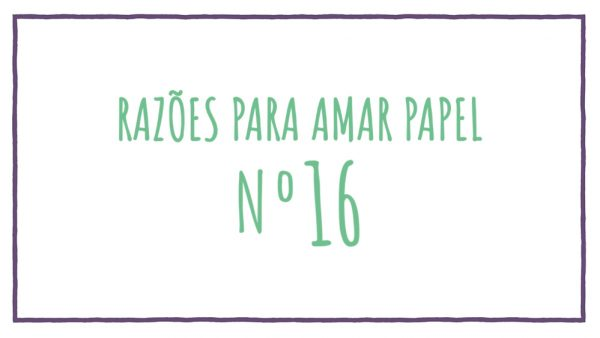 Razões para Amar Papel nº16