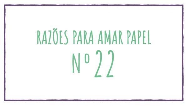 Razões para Amar Papel nº22