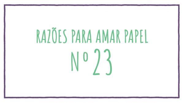 Razões para Amar Papel nº23